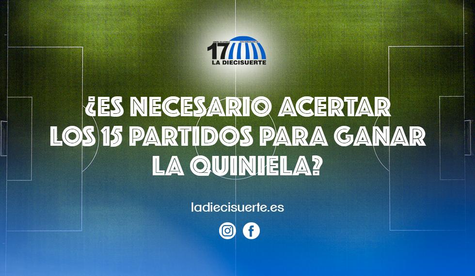 ¿Es necesario acertar los 15 partidos en La Quiniela